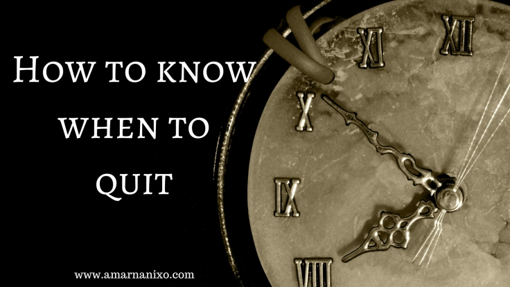 How to know when to quit...